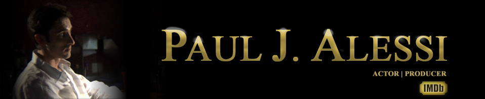 Paul J Alessi - Actor - Producer